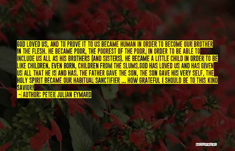Brother Like Father Quotes By Peter Julian Eymard