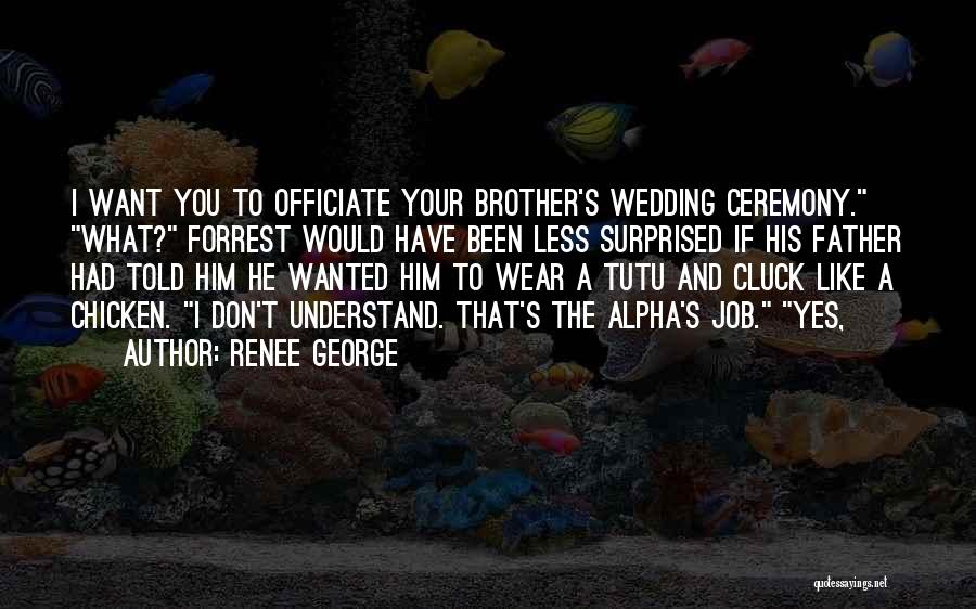 Brother Like Father Quotes By Renee George
