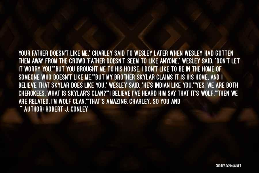 Brother Like Father Quotes By Robert J. Conley
