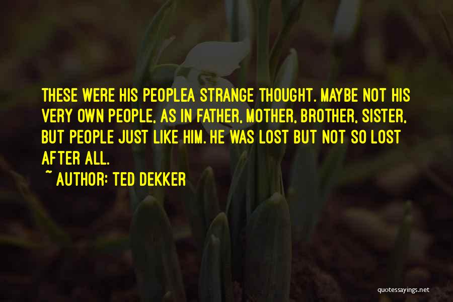 Brother Like Father Quotes By Ted Dekker
