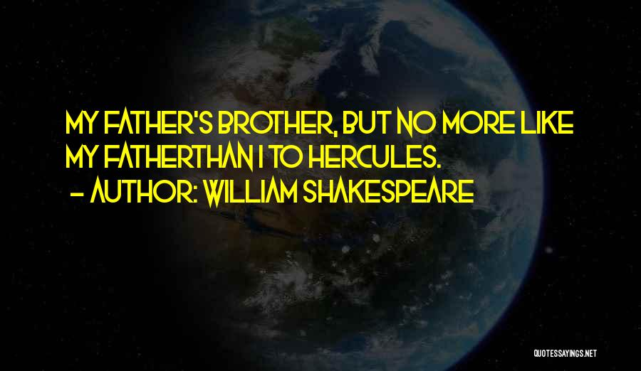 Brother Like Father Quotes By William Shakespeare