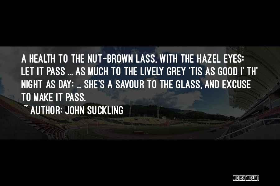 Brown Hazel Eyes Quotes By John Suckling
