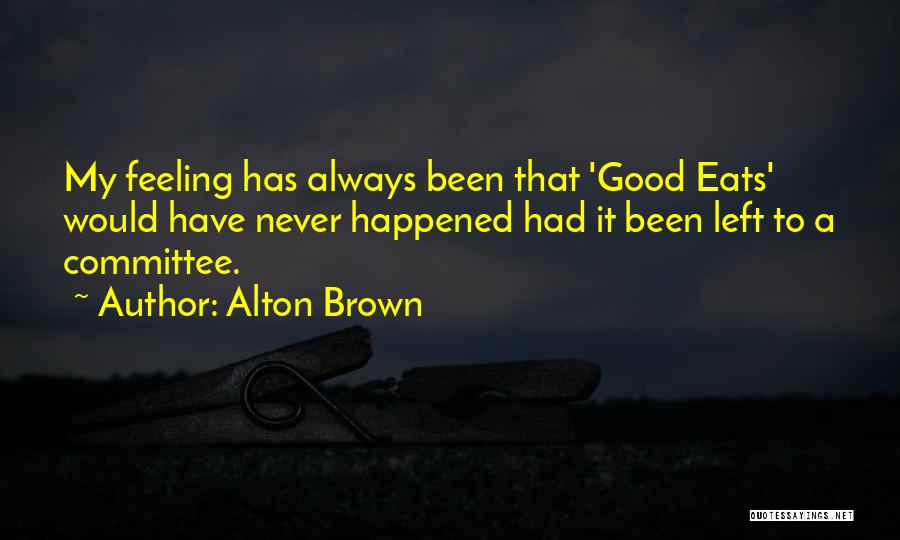 Brown Quotes By Alton Brown