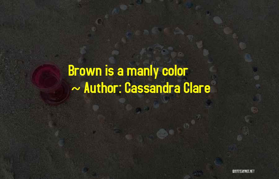 Brown Quotes By Cassandra Clare