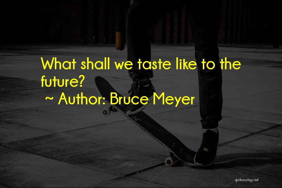 Bruce Meyer Quotes 1551746