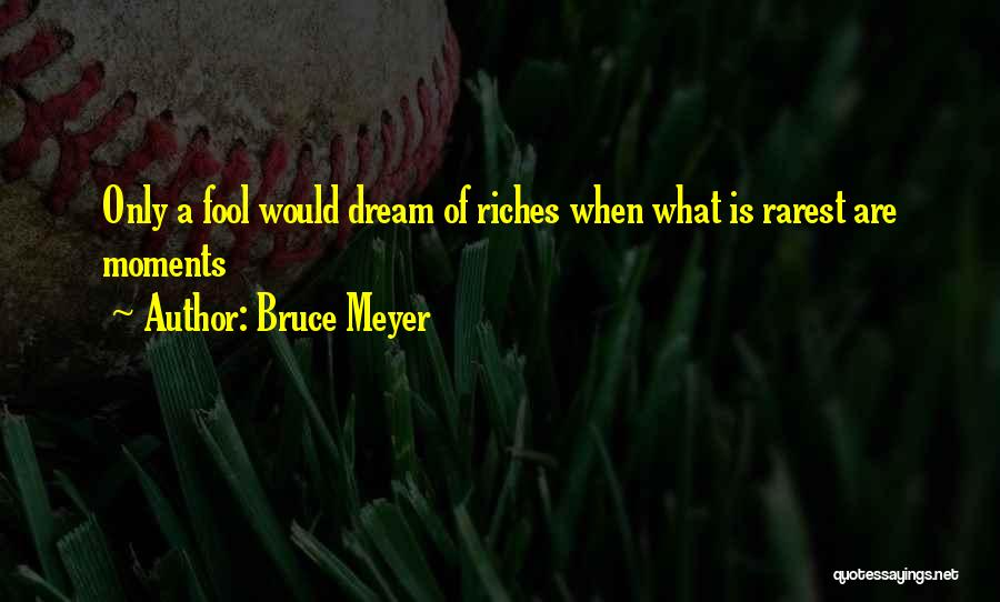Bruce Meyer Quotes 2191810