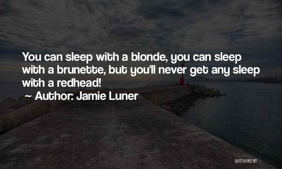 Brunette And Blonde Quotes By Jamie Luner