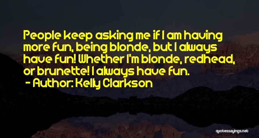 Brunette And Blonde Quotes By Kelly Clarkson