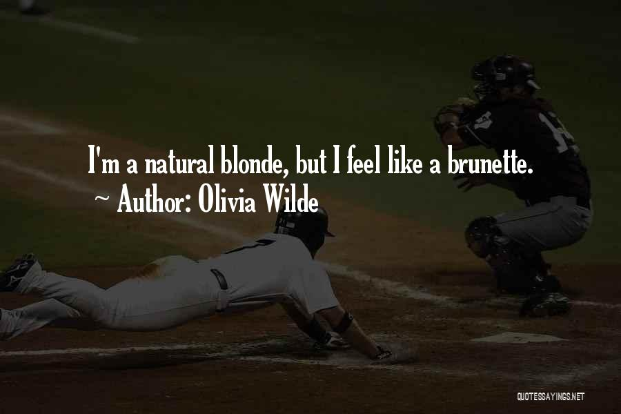 Brunette And Blonde Quotes By Olivia Wilde