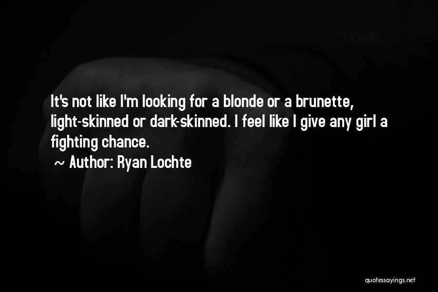 Brunette And Blonde Quotes By Ryan Lochte