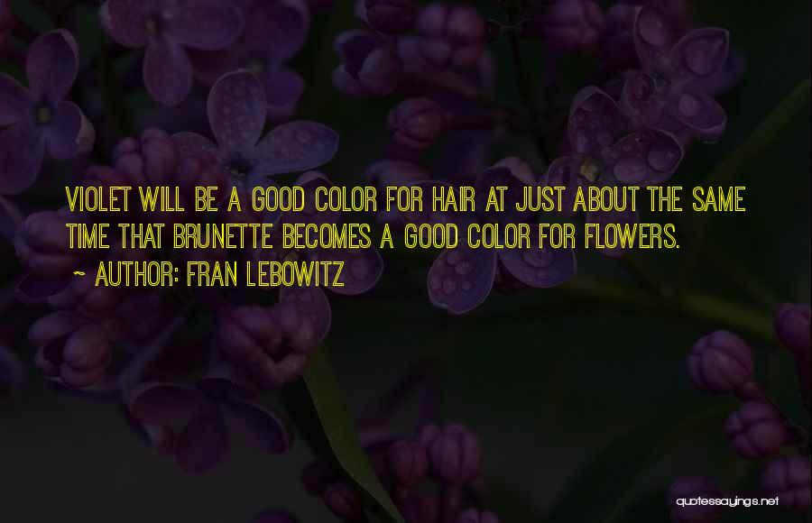 Brunette Hair Quotes By Fran Lebowitz
