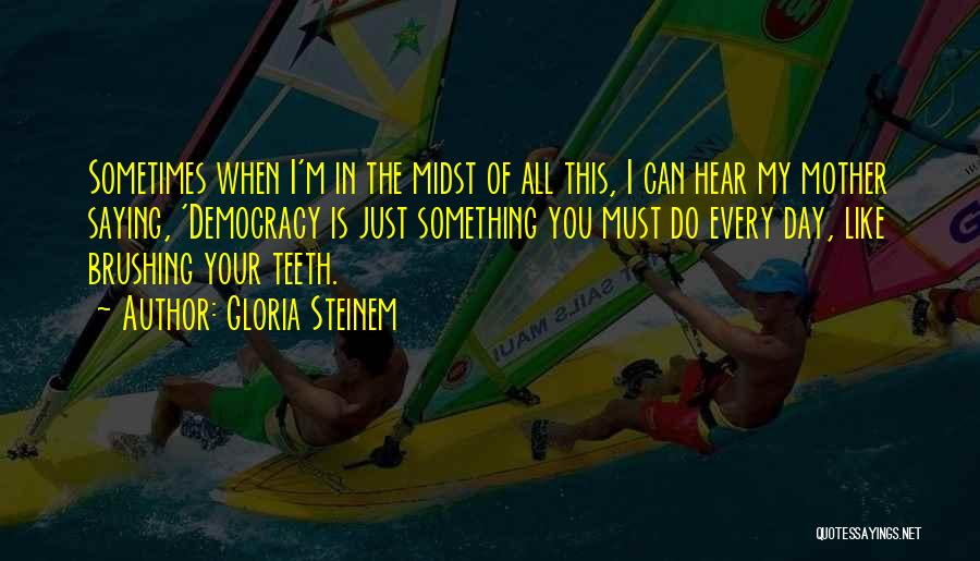 Brushing Your Teeth Quotes By Gloria Steinem