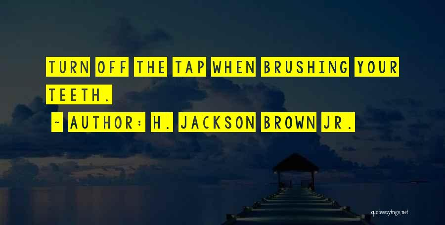 Brushing Your Teeth Quotes By H. Jackson Brown Jr.