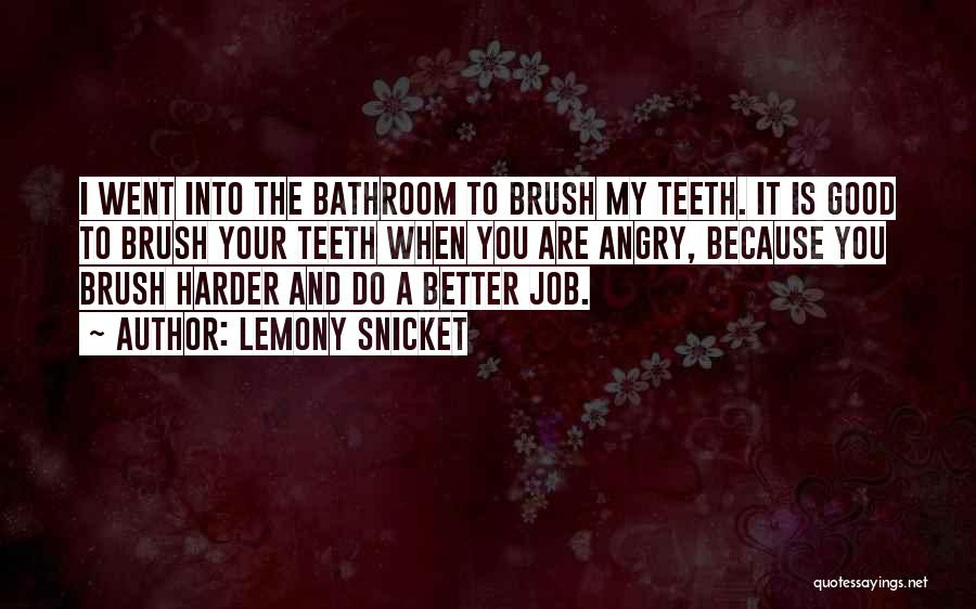 Brushing Your Teeth Quotes By Lemony Snicket