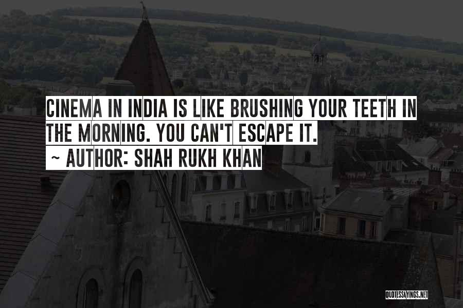 Brushing Your Teeth Quotes By Shah Rukh Khan
