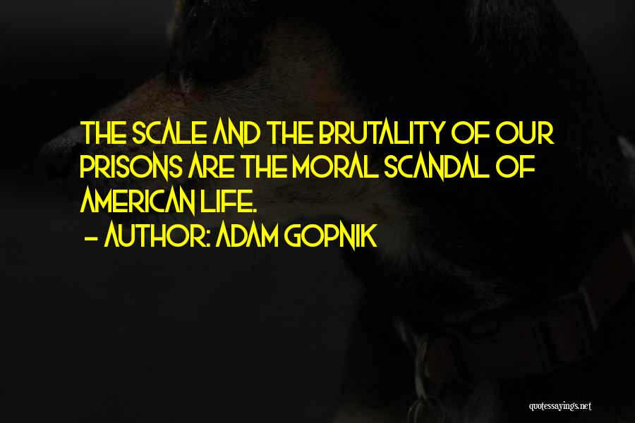 Brutality Of Life Quotes By Adam Gopnik
