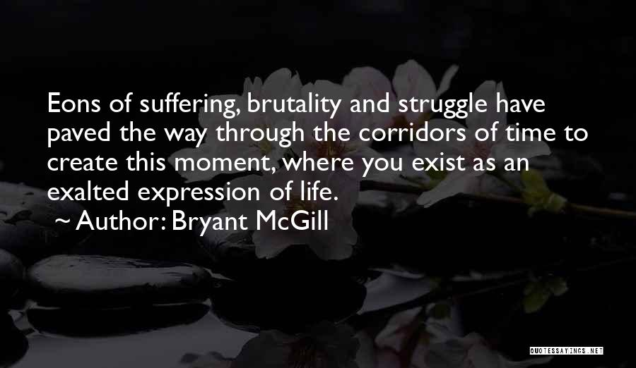 Brutality Of Life Quotes By Bryant McGill