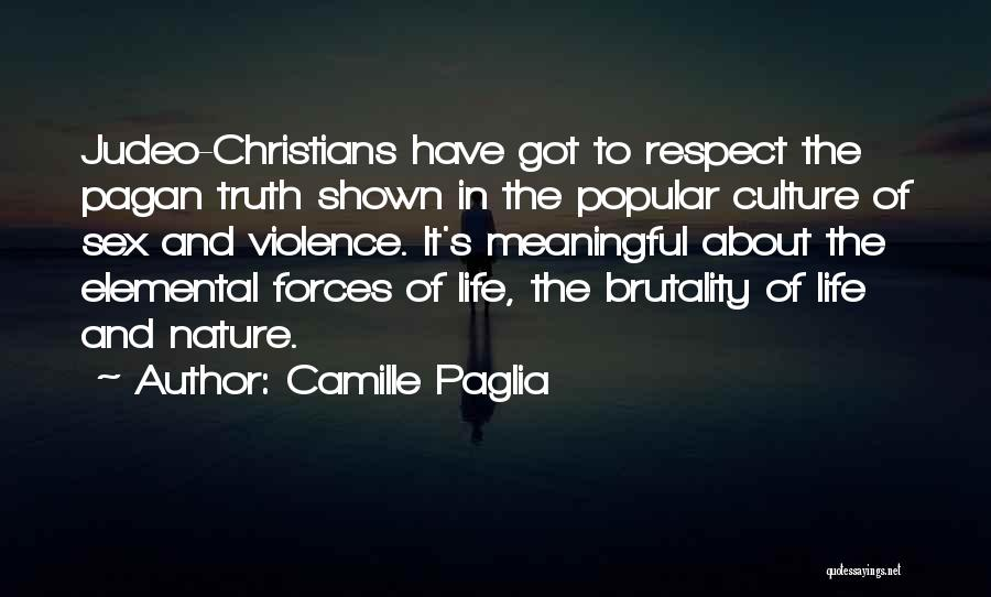 Brutality Of Life Quotes By Camille Paglia