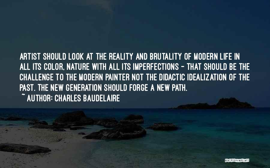 Brutality Of Life Quotes By Charles Baudelaire