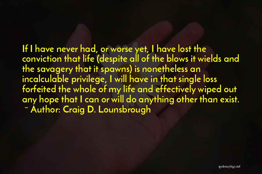 Brutality Of Life Quotes By Craig D. Lounsbrough