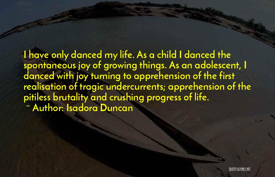 Brutality Of Life Quotes By Isadora Duncan
