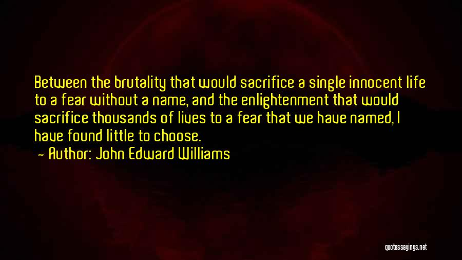 Brutality Of Life Quotes By John Edward Williams