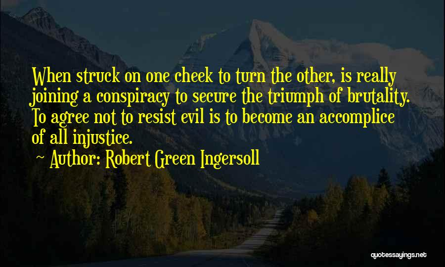 Brutality Of Life Quotes By Robert Green Ingersoll