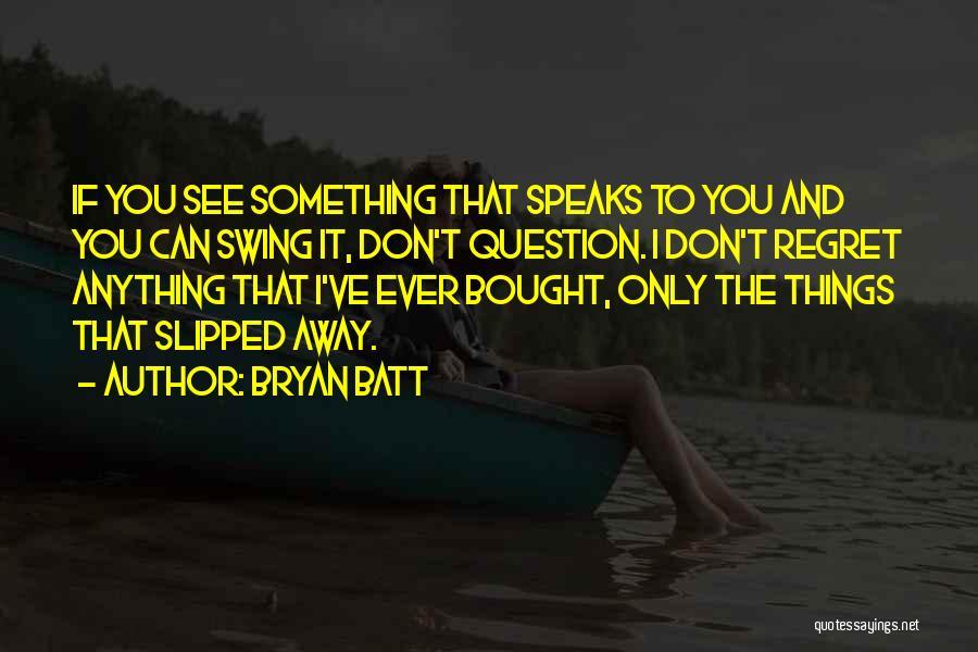 Bryan Batt Quotes 1630405