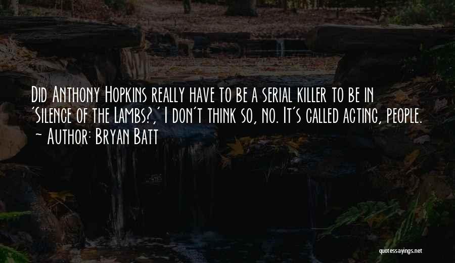 Bryan Batt Quotes 1634584