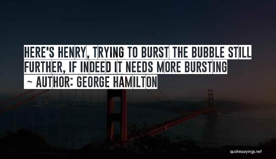Bubble Bursting Quotes By George Hamilton