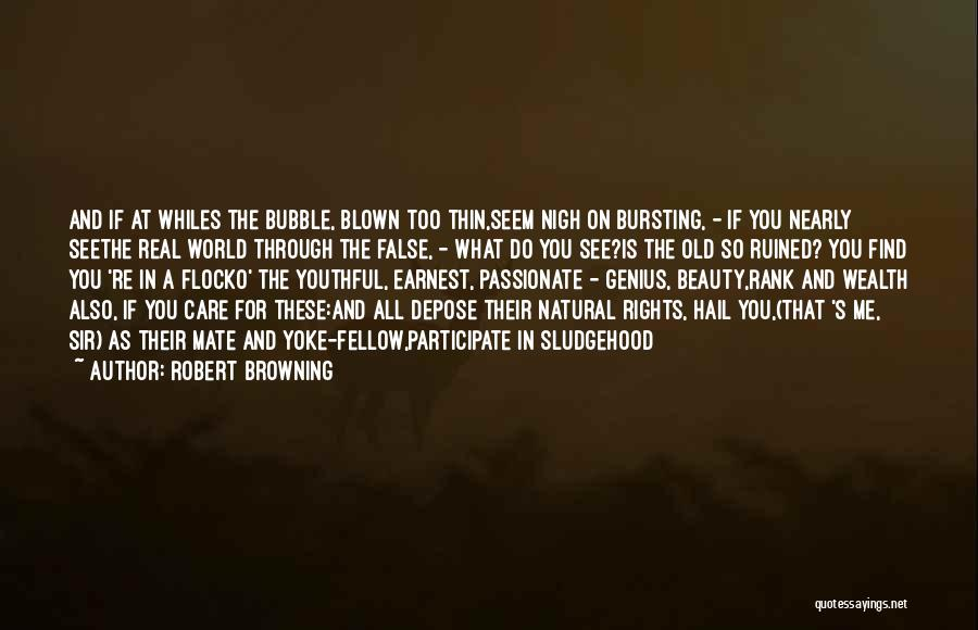 Bubble Bursting Quotes By Robert Browning