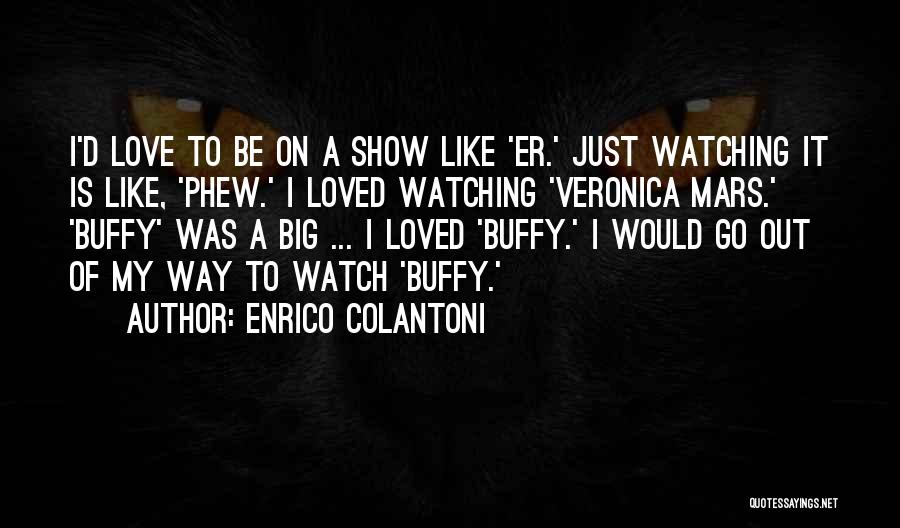 Buffy Love Quotes By Enrico Colantoni