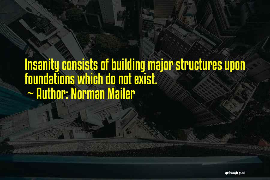 Building Structures Quotes By Norman Mailer