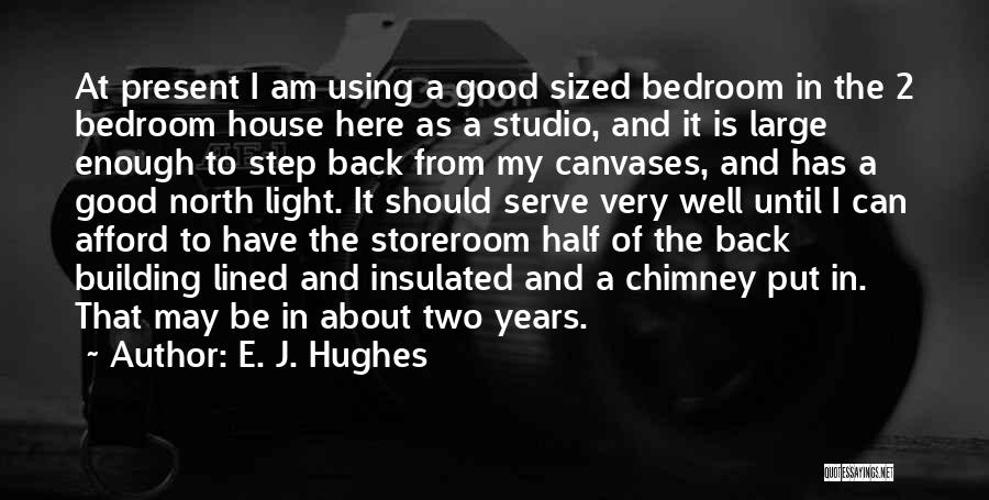 Building Your Own House Quotes By E. J. Hughes