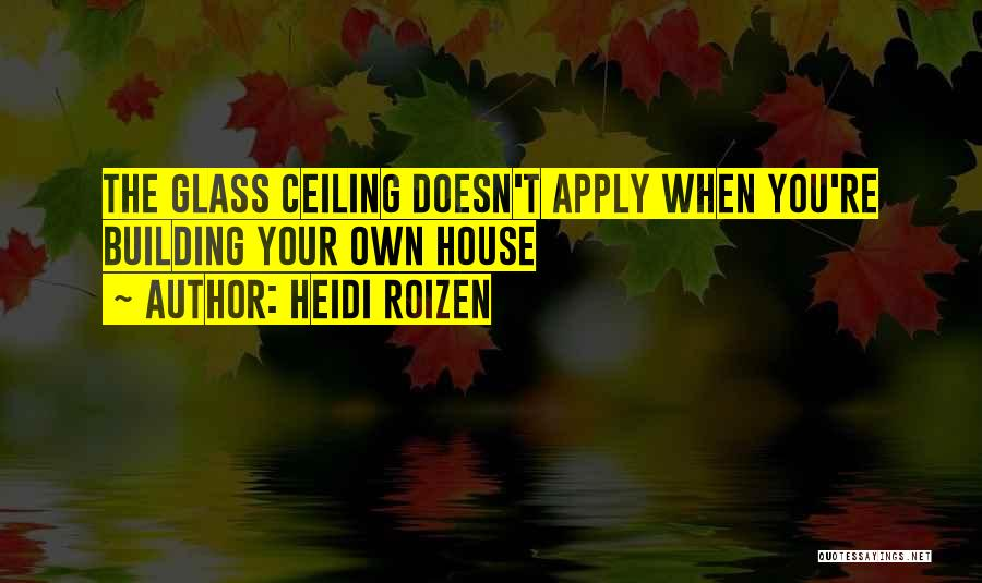 Building Your Own House Quotes By Heidi Roizen