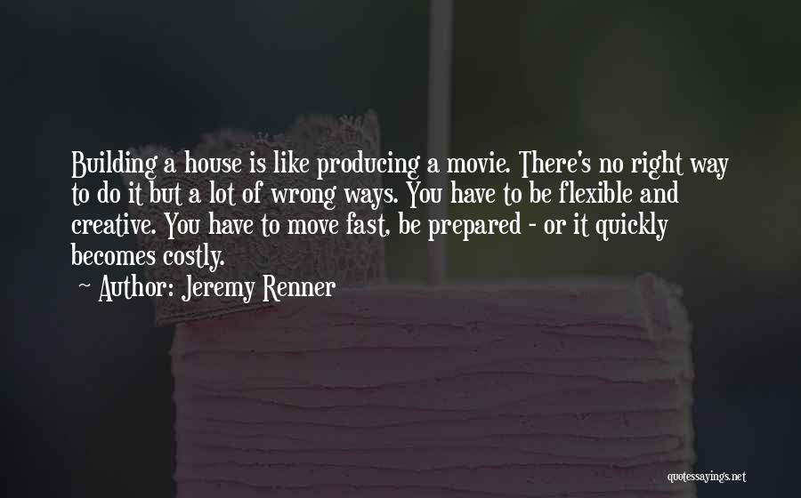 Building Your Own House Quotes By Jeremy Renner