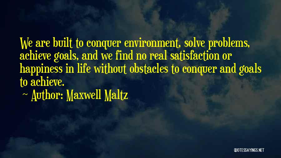 Built Environment Quotes By Maxwell Maltz