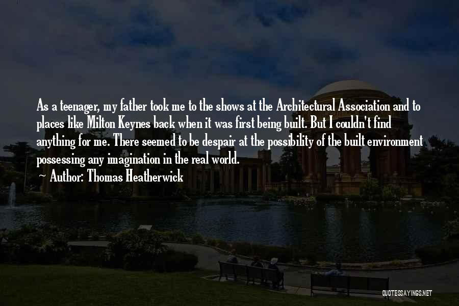 Built Environment Quotes By Thomas Heatherwick