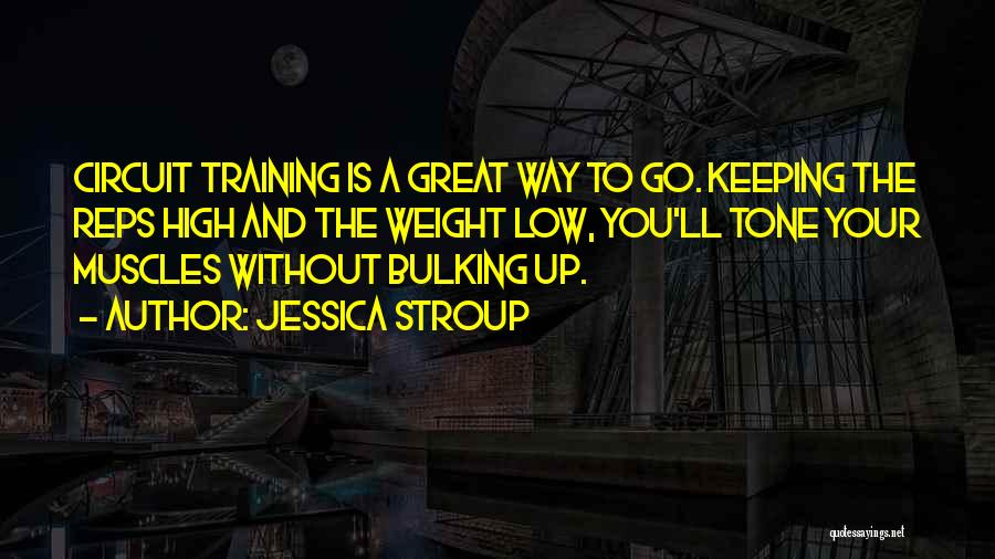 Bulking Up Quotes By Jessica Stroup