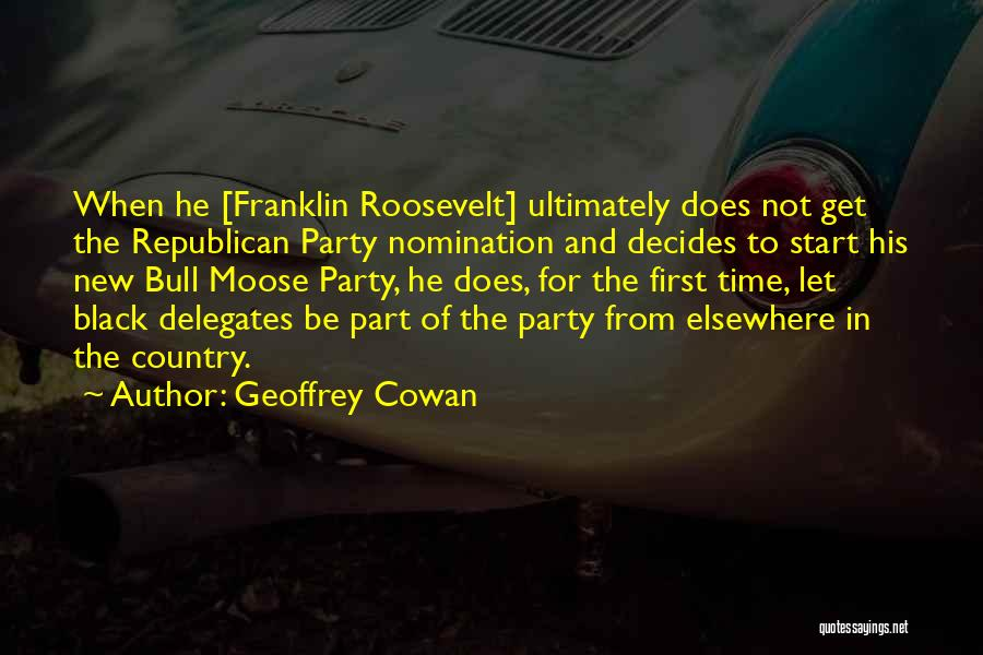 Bull Moose Party Quotes By Geoffrey Cowan