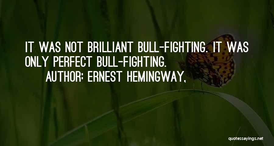 Bull Quotes By Ernest Hemingway,