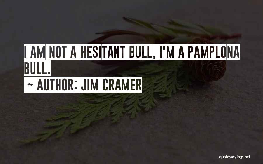 Bull Quotes By Jim Cramer