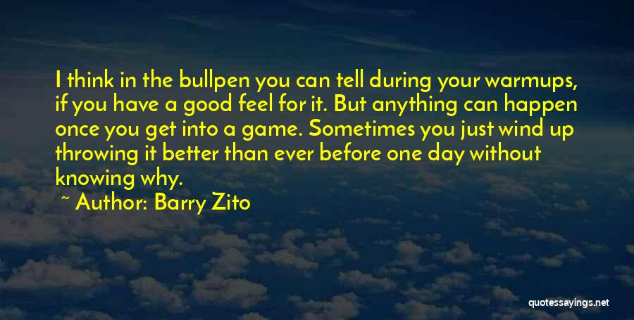 Bullpen Quotes By Barry Zito