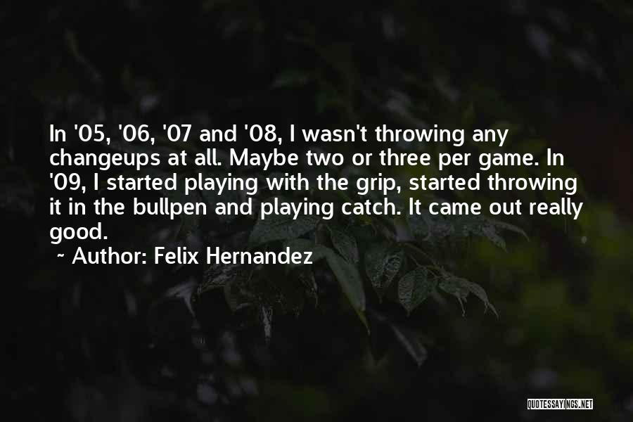 Bullpen Quotes By Felix Hernandez