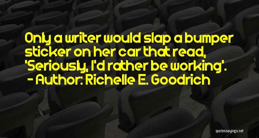 Bumper Car Quotes By Richelle E. Goodrich