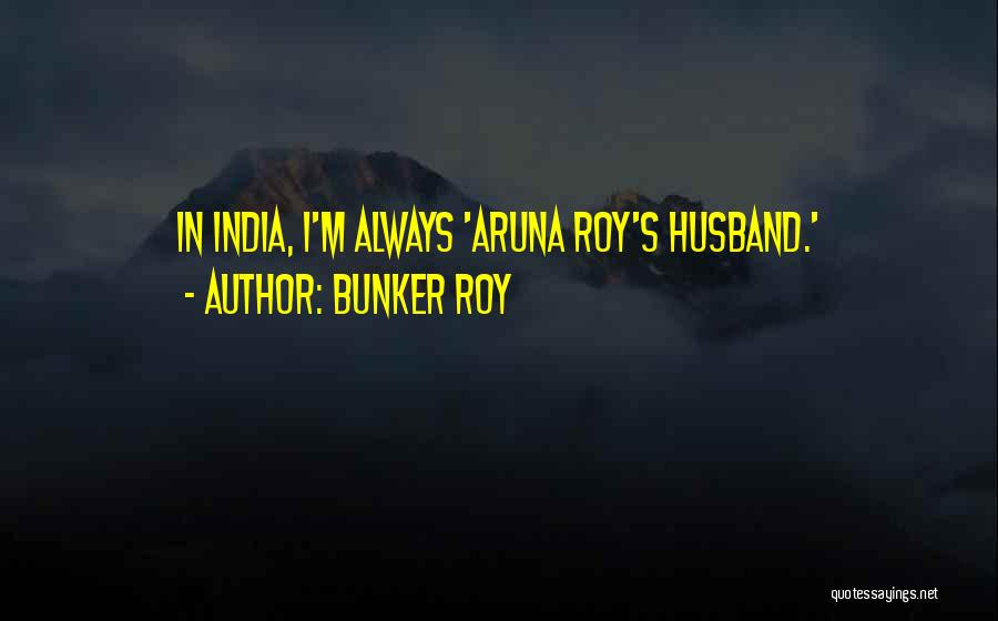Bunker Roy Quotes 550756