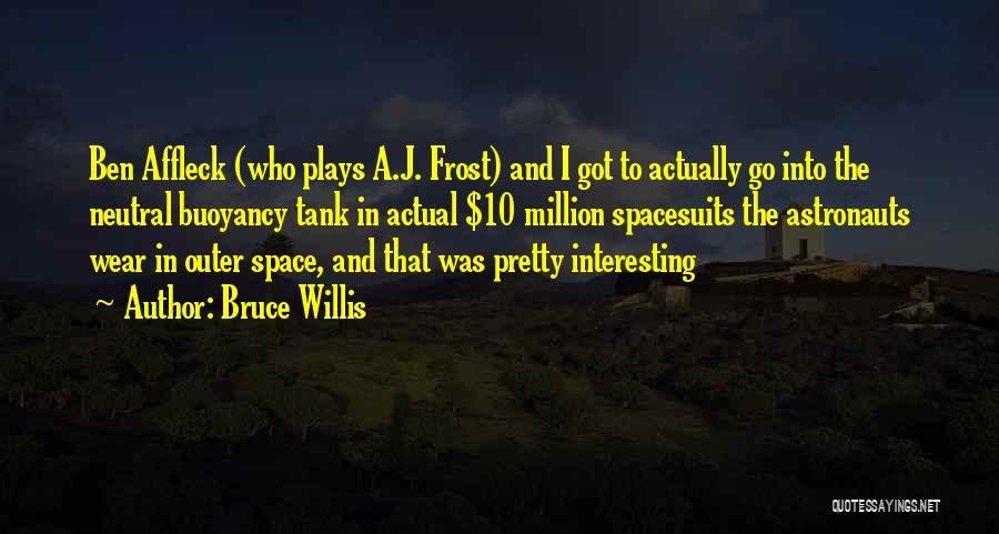 Buoyancy Quotes By Bruce Willis