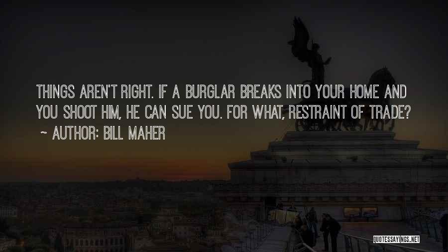 Burglar Quotes By Bill Maher