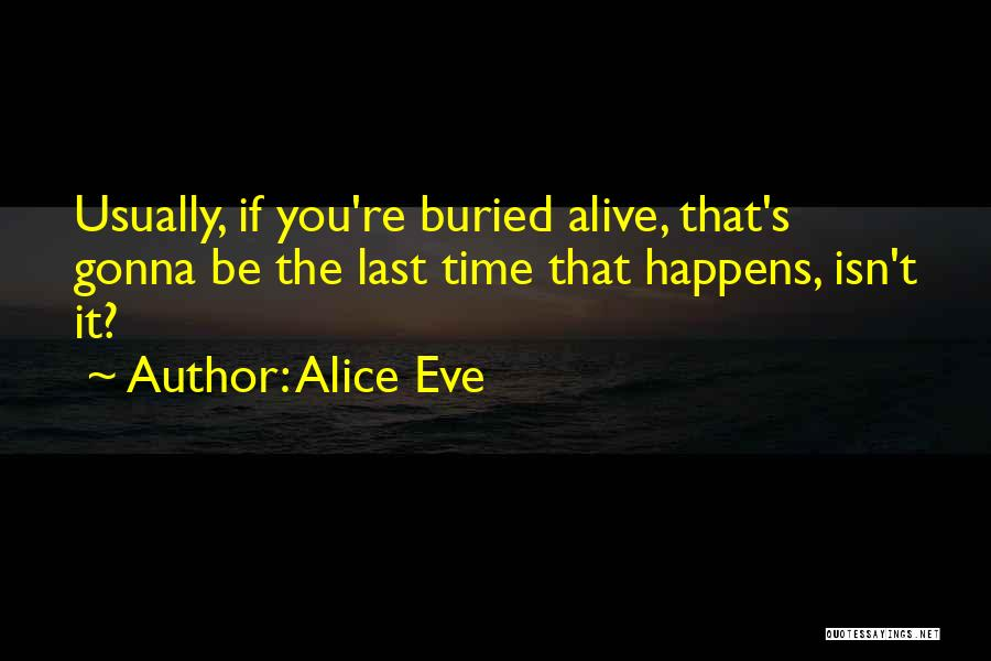 Buried Alive Quotes By Alice Eve