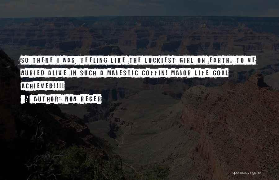 Buried Alive Quotes By Rob Reger